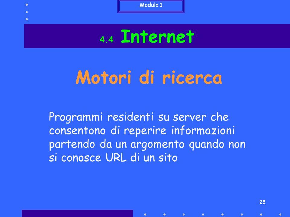 Modulo 1 25 Programmi residenti su server che consentono di reperire informazioni partendo da un argomento quando non si conosce URL di un sito Motori