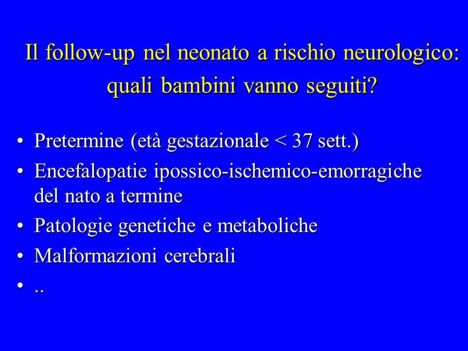 Il follow-up nel neonato a rischio neurologico: quali bambini vanno seguiti? Pretermine (età gestazionale < 37 sett.)Pretermine (età gestazionale < 37