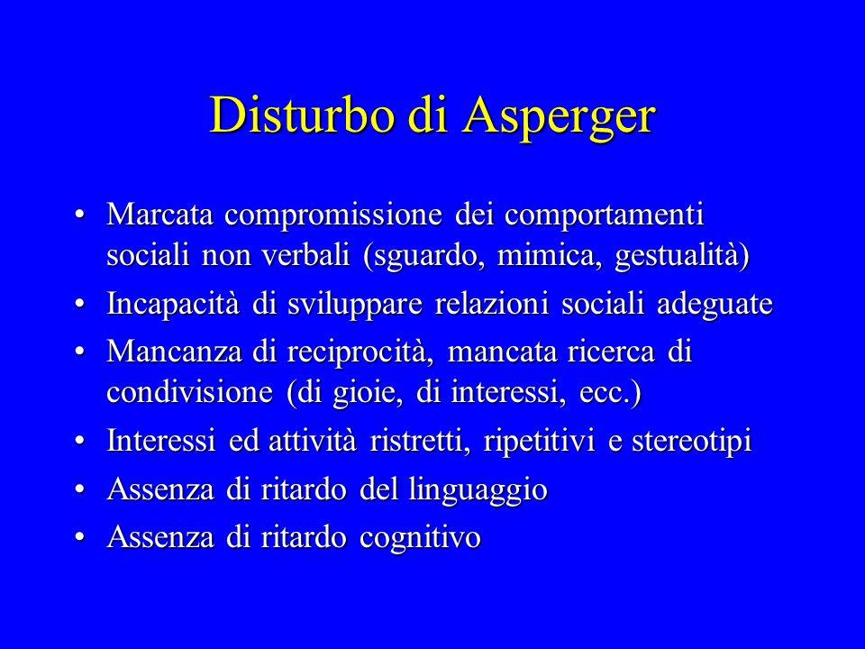 Disturbo di Asperger Marcata compromissione dei comportamenti sociali non verbali (sguardo, mimica, gestualità)Marcata compromissione dei comportament