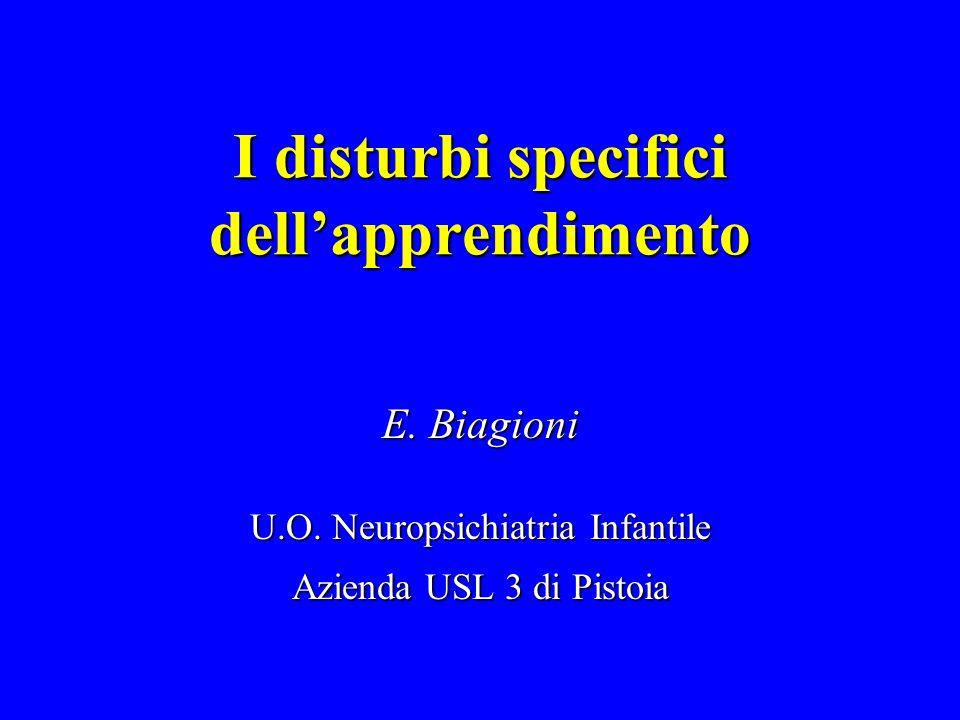 I disturbi specifici dell'apprendimento E. Biagioni U.O. Neuropsichiatria Infantile Azienda USL 3 di Pistoia