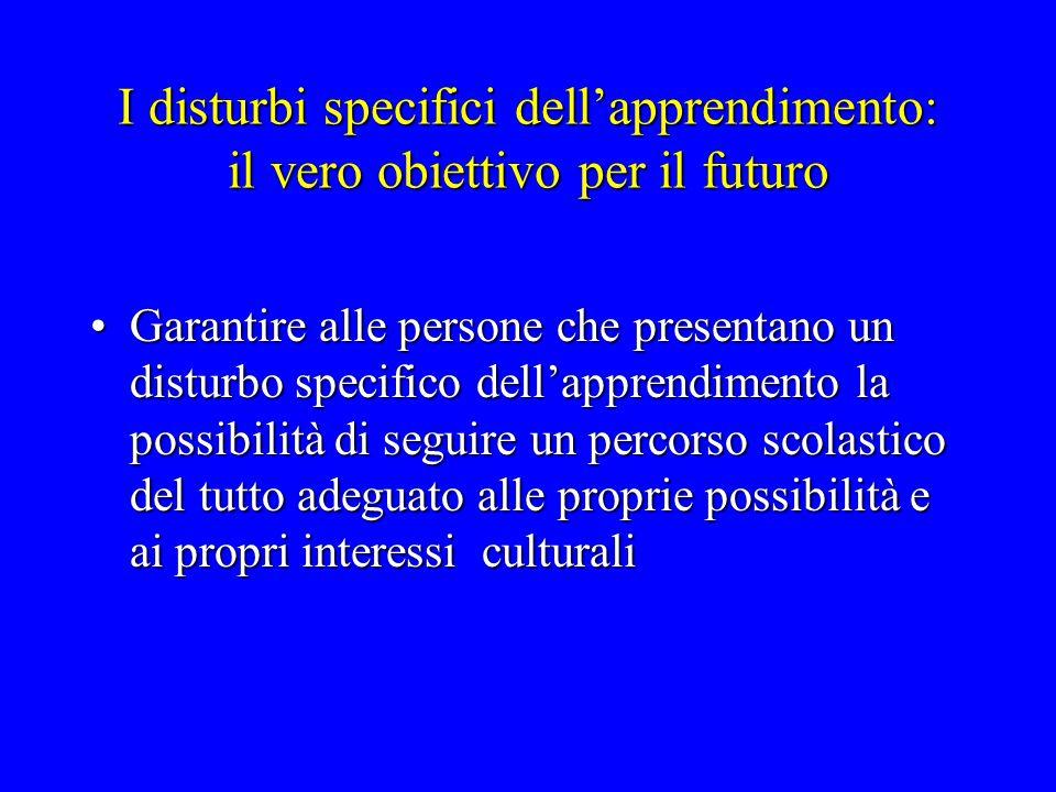 I disturbi specifici dell'apprendimento: il vero obiettivo per il futuro Garantire alle persone che presentano un disturbo specifico dell'apprendiment