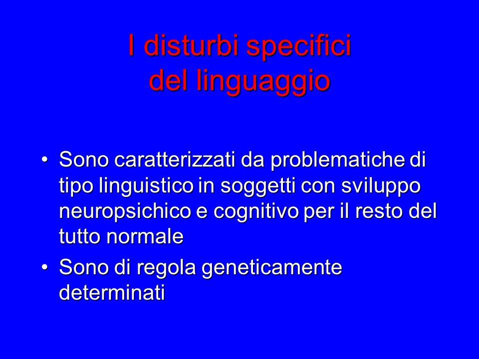 I disturbi specifici del linguaggio Sono caratterizzati da problematiche di tipo linguistico in soggetti con sviluppo neuropsichico e cognitivo per il