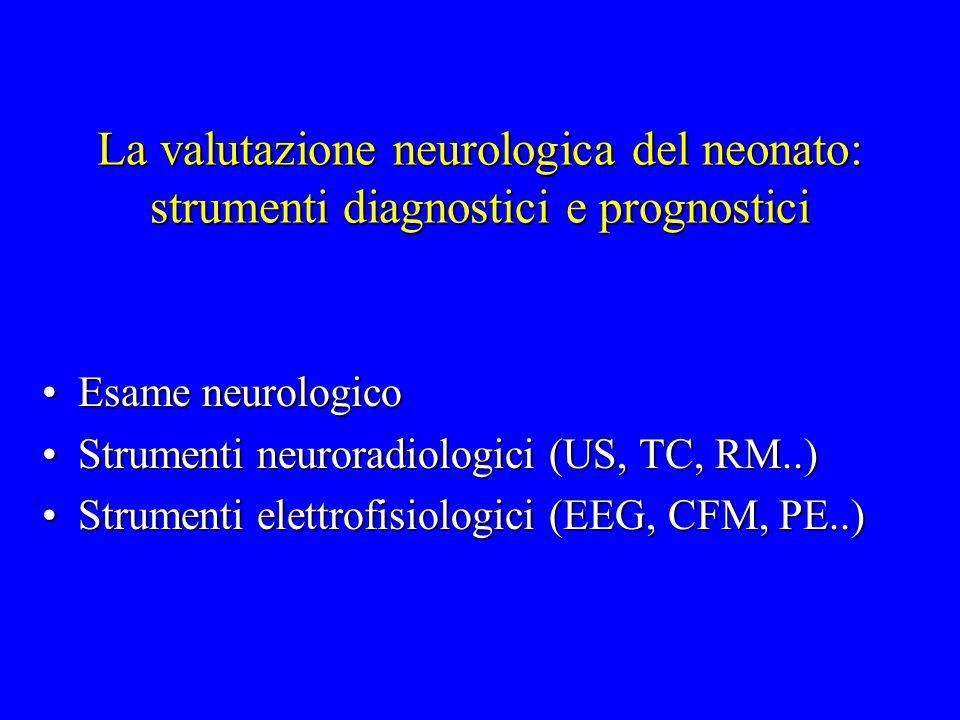 La valutazione neurologica del neonato: strumenti diagnostici e prognostici Esame neurologicoEsame neurologico Strumenti neuroradiologici (US, TC, RM.