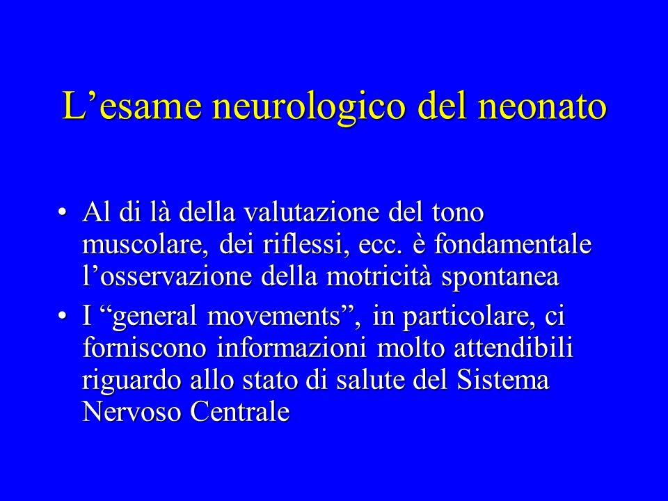 L'esame neurologico del neonato Al di là della valutazione del tono muscolare, dei riflessi, ecc. è fondamentale l'osservazione della motricità sponta