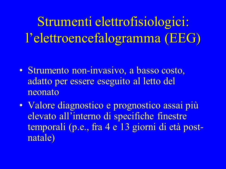 Strumenti elettrofisiologici: l'elettroencefalogramma (EEG) Strumento non-invasivo, a basso costo, adatto per essere eseguito al letto del neonatoStru