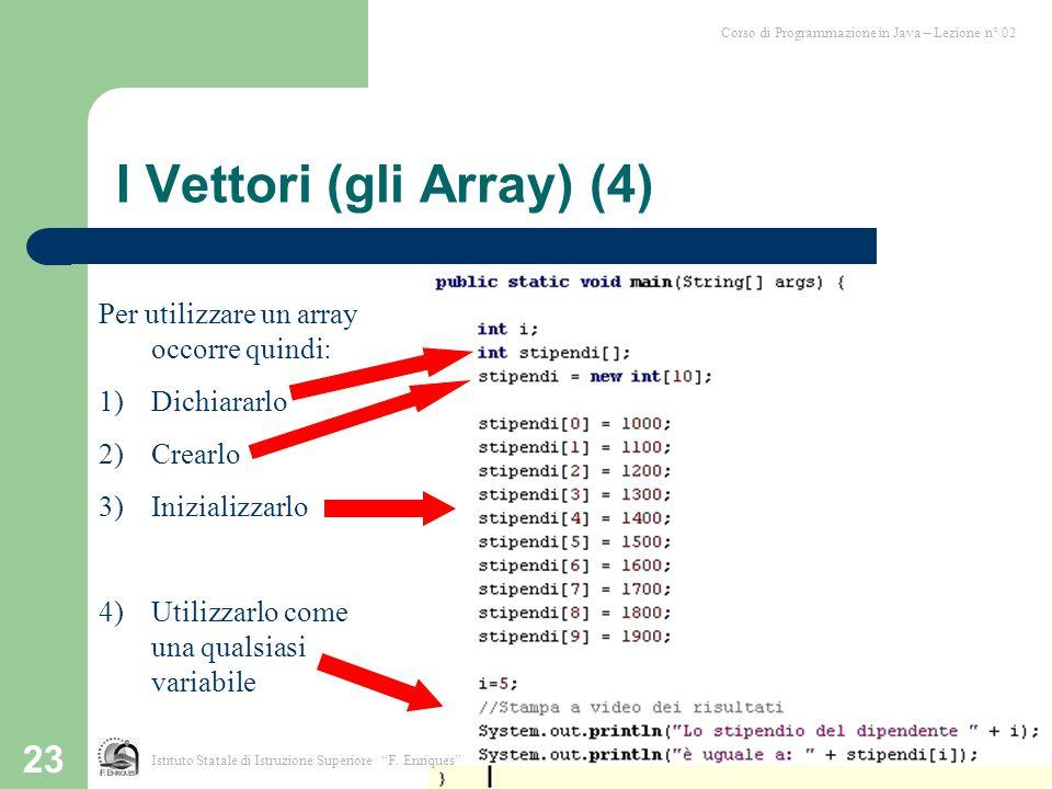 """23 Corso di Programmazione in Java – Lezione n° 02 I Vettori (gli Array) (4) Istituto Statale di Istruzione Superiore """"F. Enriques"""" Per utilizzare un"""