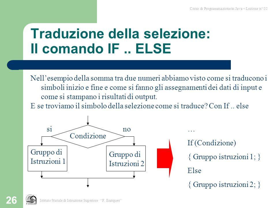 26 Traduzione della selezione: Il comando IF.. ELSE sino Gruppo di Istruzioni 1 Nell'esempio della somma tra due numeri abbiamo visto come si traducon