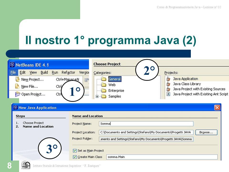 """8 Il nostro 1° programma Java (2) Istituto Statale di Istruzione Superiore """"F. Enriques"""" 1°2°3° Corso di Programmazione in Java – Lezione n° 02"""