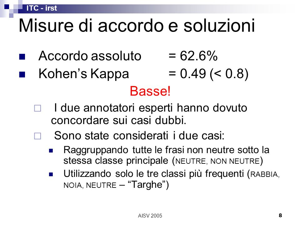 ITC - irst AISV 20058 Accordo assoluto= 62.6% Kohen's Kappa= 0.49 (< 0.8) Basse.