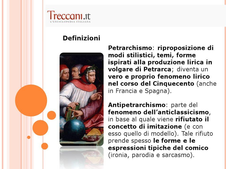 Petrarchismo: riproposizione di modi stilistici, temi, forme ispirati alla produzione lirica in volgare di Petrarca; diventa un vero e proprio fenomen