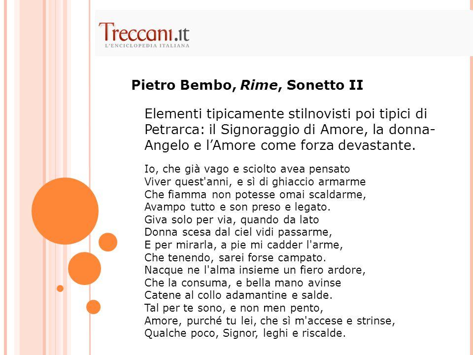 Elementi tipicamente stilnovisti poi tipici di Petrarca: il Signoraggio di Amore, la donna- Angelo e l'Amore come forza devastante. Io, che già vago e