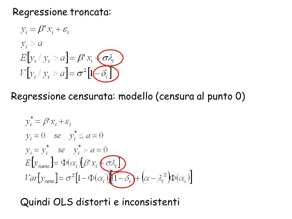 Regressione troncata: Regressione censurata: modello (censura al punto 0) Quindi OLS distorti e inconsistenti