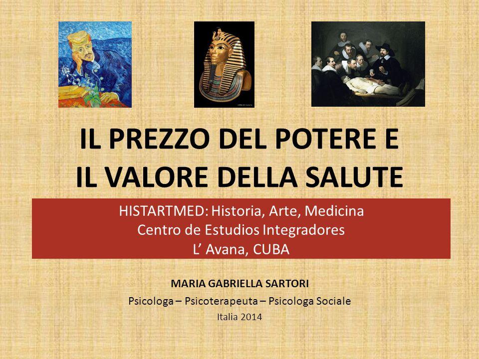 IL PREZZO DEL POTERE E IL VALORE DELLA SALUTE MARIA GABRIELLA SARTORI Psicologa – Psicoterapeuta – Psicologa Sociale Italia 2014 HISTARTMED: Historia,