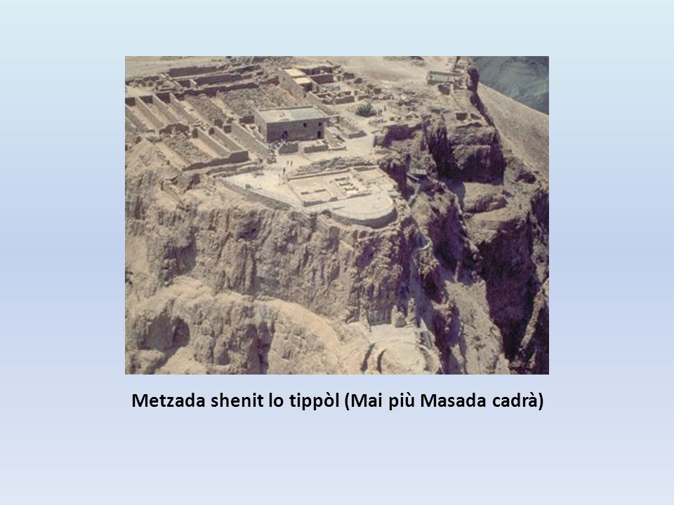 Metzada shenit lo tippòl (Mai più Masada cadrà)