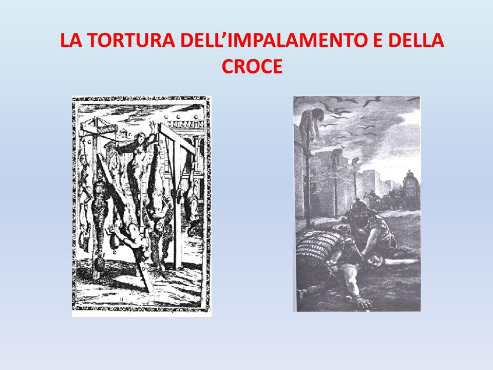 LA TORTURA DELL'IMPALAMENTO E DELLA CROCE