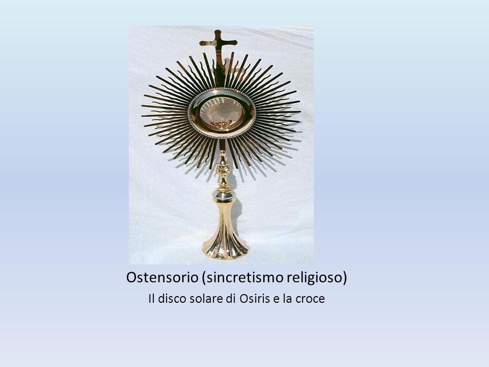 Ostensorio (sincretismo religioso) Il disco solare di Osiris e la croce