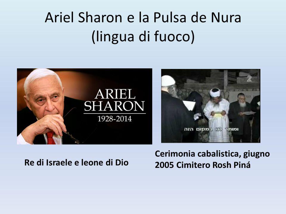 Ariel Sharon e la Pulsa de Nura (lingua di fuoco) Re di Israele e leone di Dio Cerimonia cabalistica, giugno 2005 Cimitero Rosh Piná