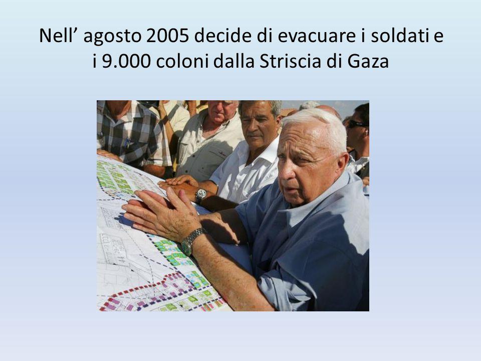 Nell' agosto 2005 decide di evacuare i soldati e i 9.000 coloni dalla Striscia di Gaza