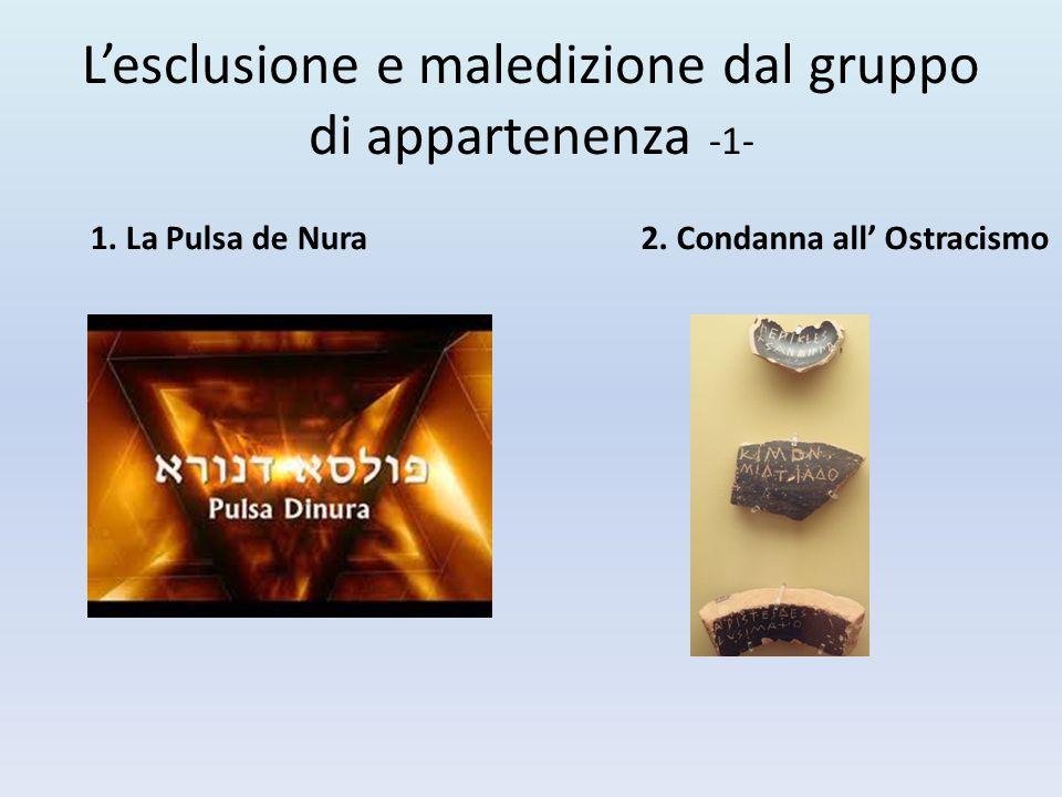 L'esclusione e maledizione dal gruppo di appartenenza -1- 1. La Pulsa de Nura2. Condanna all' Ostracismo