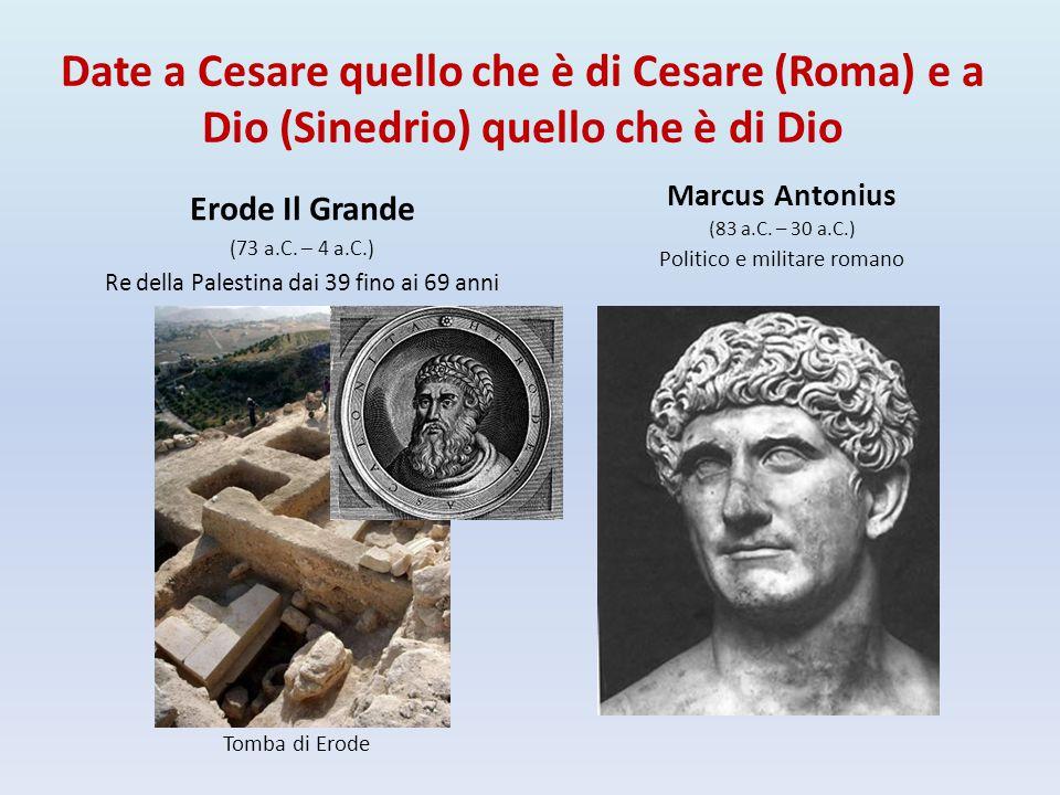 Date a Cesare quello che è di Cesare (Roma) e a Dio (Sinedrio) quello che è di Dio Erode Il Grande (73 a.C. – 4 a.C.) Re della Palestina dai 39 fino a
