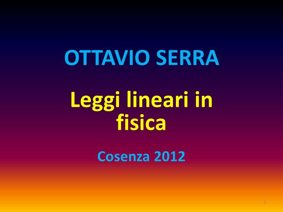 OTTAVIO SERRA Leggi lineari in fisica Cosenza 2012 1