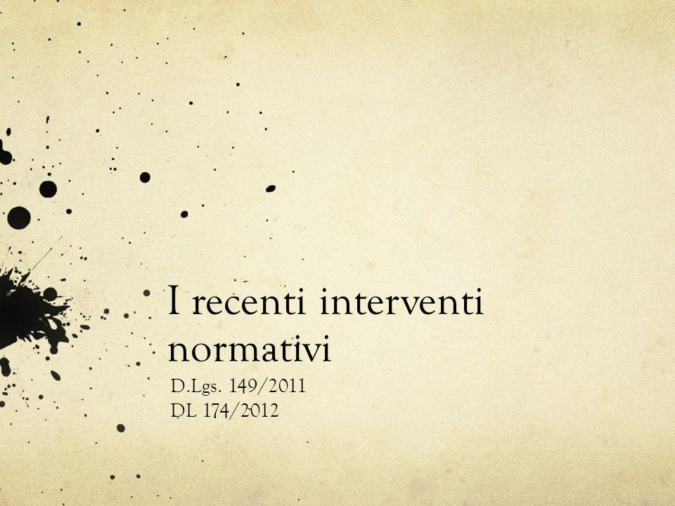 I recenti interventi normativi D.Lgs. 149/2011 DL 174/2012