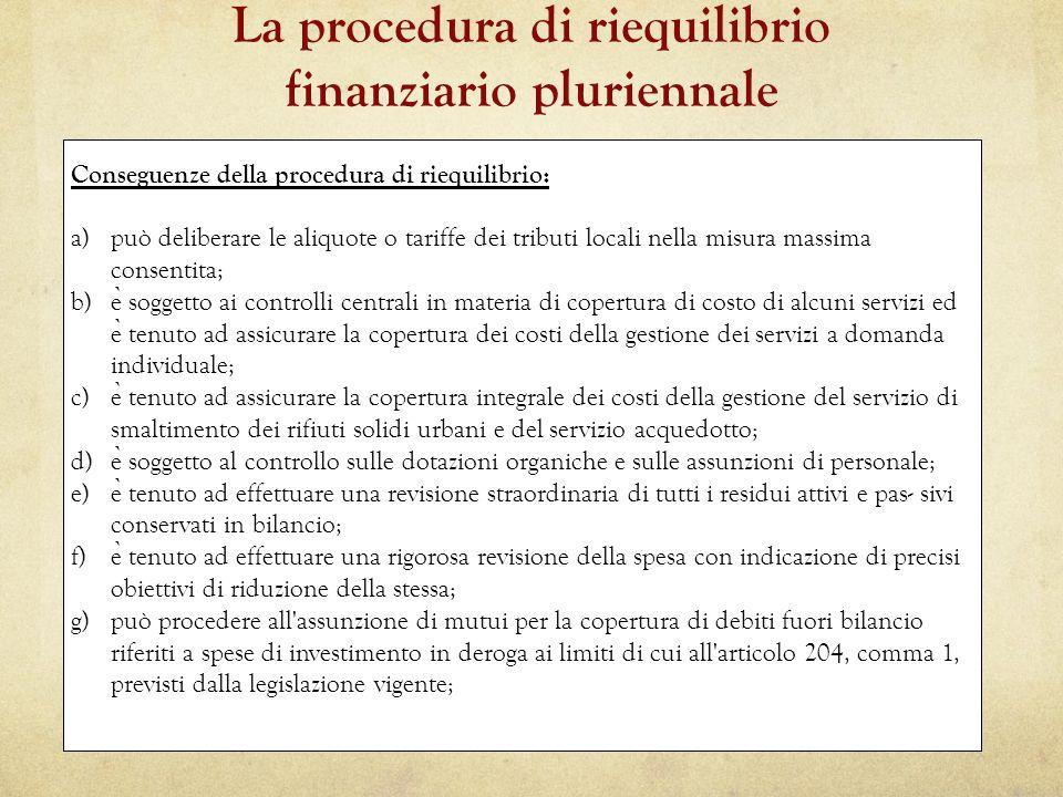 Conseguenze della procedura di riequilibrio: a)può deliberare le aliquote o tariffe dei tributi locali nella misura massima consentita; b)e ̀ soggetto