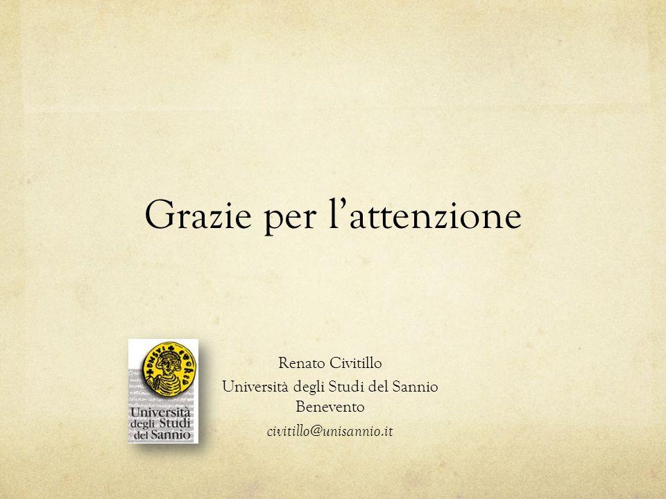 Grazie per l'attenzione Renato Civitillo Università degli Studi del Sannio Benevento civitillo@unisannio.it