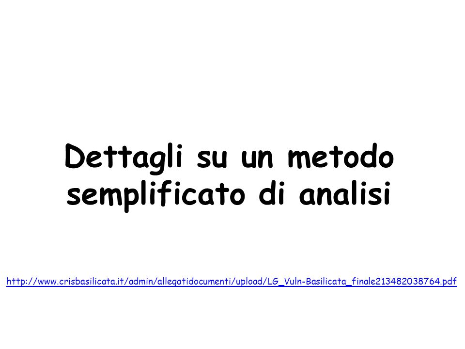 Dettagli su un metodo semplificato di analisi http://www.crisbasilicata.it/admin/allegatidocumenti/upload/LG_Vuln-Basilicata_finale213482038764.pdf
