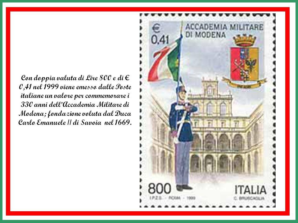 Con doppia valuta di Lire 800 e di € 0,41 nel 1999 viene emesso dalle Poste italiane un valore per commemorare i 330 anni dell'Accademia Militare di Modena; fondazione voluta dal Duca Carlo Emanuele II di Savoia nel 1669.