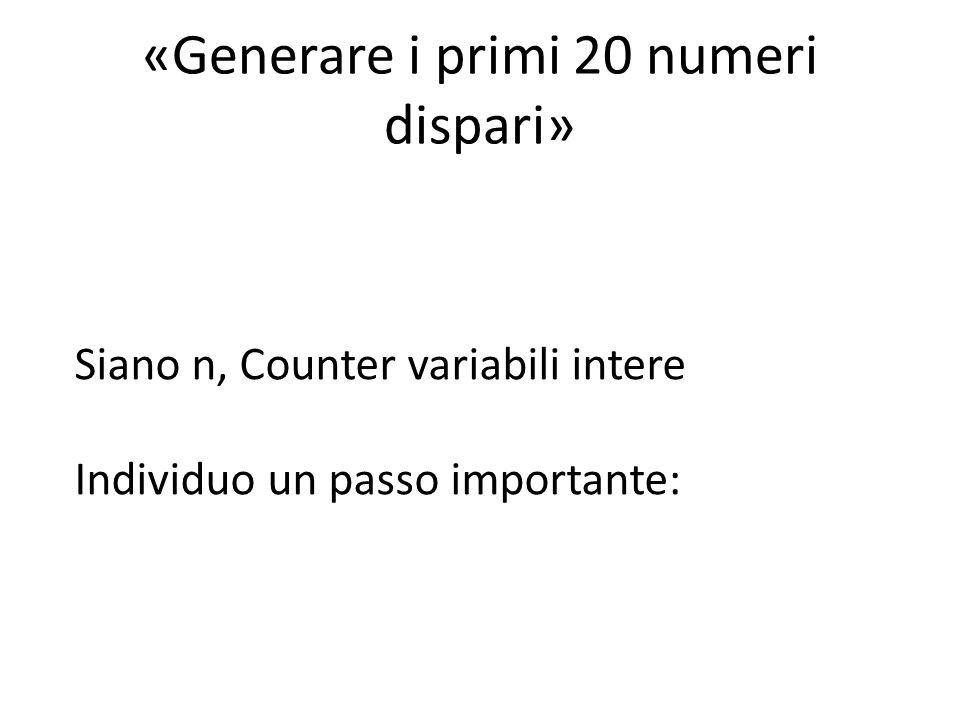 «Generare i primi 20 numeri dispari» IF (n MOD 2) = 1 THEN visualizza n incrementa COUNTER Incrementa n