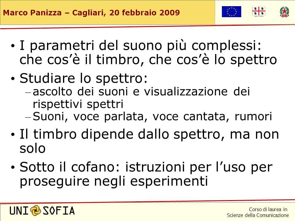 Corso di laurea in Scienze della Comunicazione Marco Panizza – Cagliari, 20 febbraio 2009 Comunicazione sonora Timbro e spettro marco.panizza@unisofia