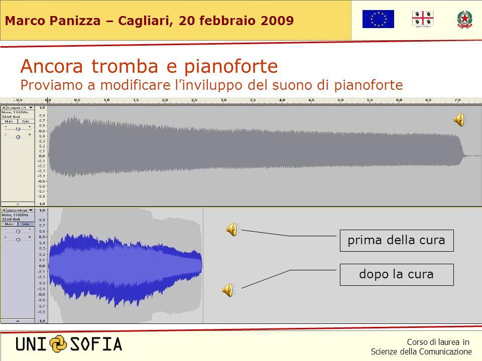 Corso di laurea in Scienze della Comunicazione Marco Panizza – Cagliari, 20 febbraio 2009 Ancora tromba e pianoforte Osserviamo la fase di attacco (primo mezzo secondo di vita)