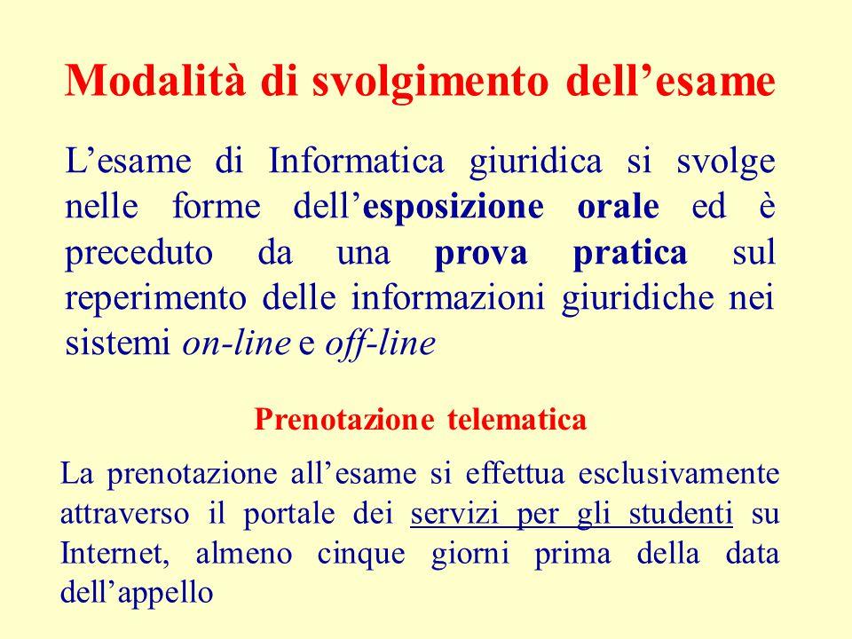 Modalità di svolgimento dell'esame L'esame di Informatica giuridica si svolge nelle forme dell'esposizione orale ed è preceduto da una prova pratica s