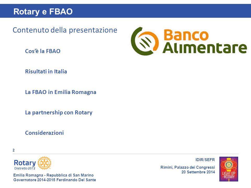 Emilia Romagna - Repubblica di San Marino Governatore 2014-2015 Ferdinando Del Sante Distretto 2072 2 IDIR/SEFR Rimini, Palazzo dei Congressi 20 Sette