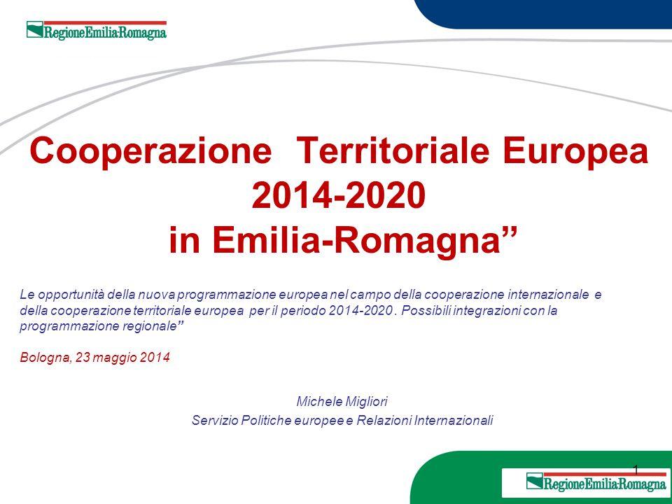 """1 20 Marzo 2013 1 Cooperazione Territoriale Europea 2014-2020 in Emilia-Romagna"""" Michele Migliori Servizio Politiche europee e Relazioni Internazional"""