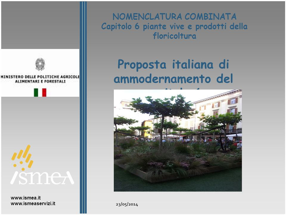 PREVIOUS EXCHANGE OF DOCUMENTS March 2011 – Letter from Italy proposing Permanent Committee on plants and flowers describing problems of the sector May 2011 – ITALIAN DOCUMENT ON PLANTS AND FLOWERS: EUROPEAN ECONOMIC SCENARIO (to support letter) October 2011 – European Commission: Live plants and products of floriculture sector in theEU November 2011 – Letter from Directorate asking for information March 2012 – Answer from Italy and Italian document: EUROPE IN THE INTERNATIONAL SCENARIO OF FLORICULTURE AND PLANT NURSERY: THE ROLE OF KEY COUNTRIES May 2013: first contact to DG TAXUD to receive inputs for Italian proposal October '2013 italian delegates in Copa Cogeca introduce italian initiative to the other SM, mostly agree on the need to up date Chapter 06;