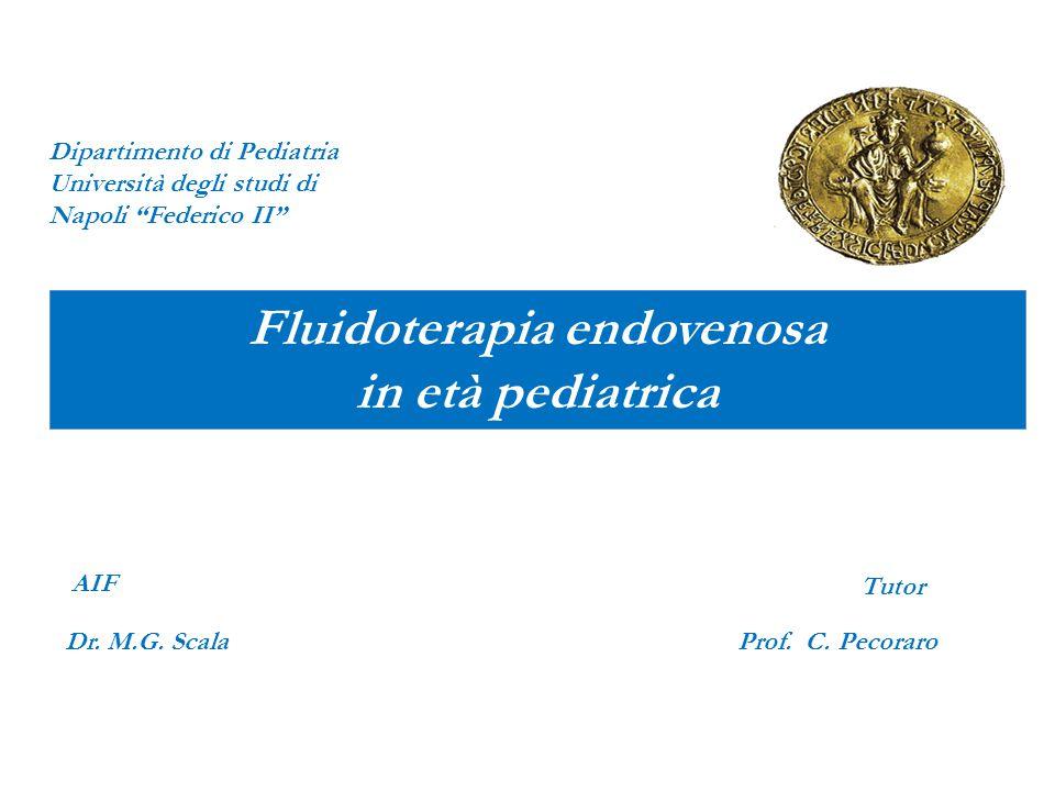"""Dipartimento di Pediatria Università degli studi di Napoli """"Federico II"""" Fluidoterapia endovenosa in età pediatrica AIF Prof. C. PecoraroDr. M.G. Scal"""