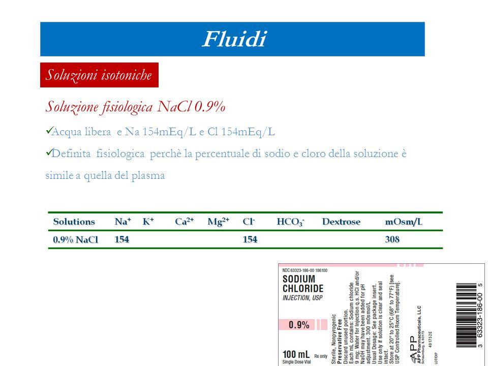 Fluidi Soluzione fisiologica NaCl 0.9% Acqua libera e Na 154mEq/L e Cl 154mEq/L Definita fisiologica perchè la percentuale di sodio e cloro della solu