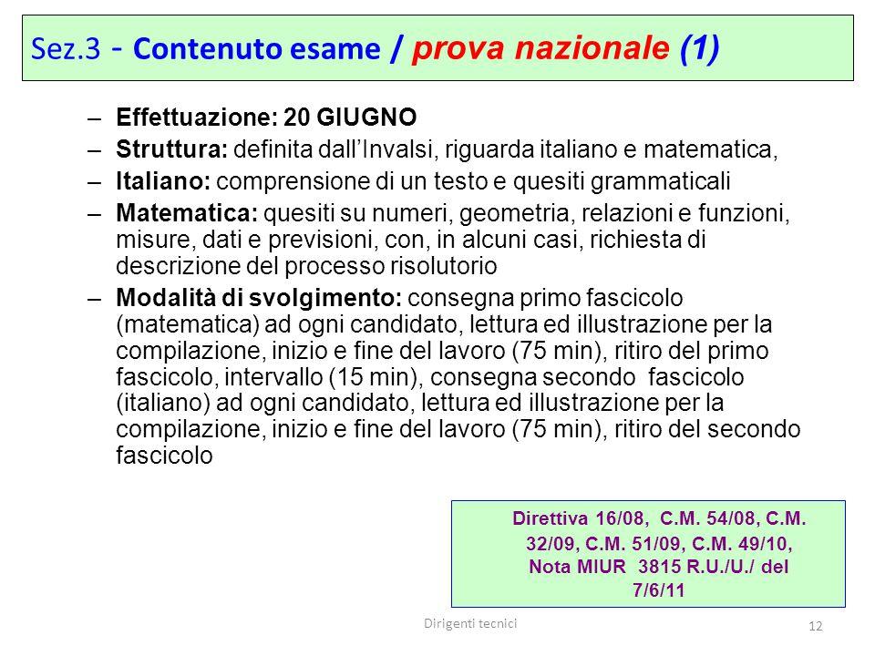 Dirigenti tecnici 12 –Effettuazione: 20 GIUGNO –Struttura: definita dall'Invalsi, riguarda italiano e matematica, –Italiano: comprensione di un testo