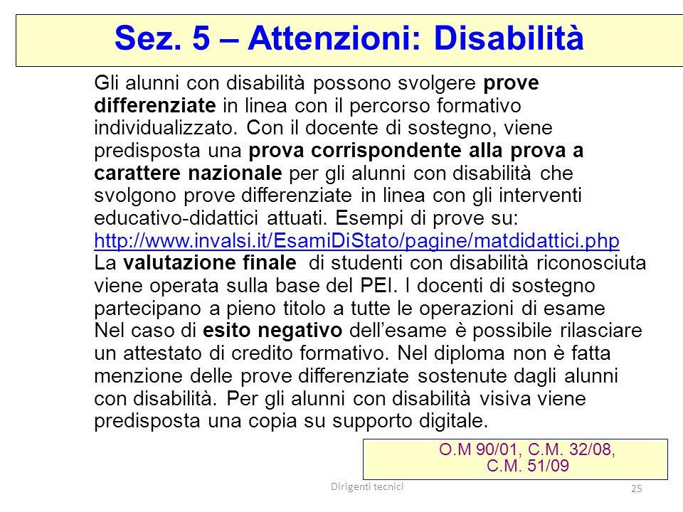 Dirigenti tecnici 25 Gli alunni con disabilità possono svolgere prove differenziate in linea con il percorso formativo individualizzato. Con il docent