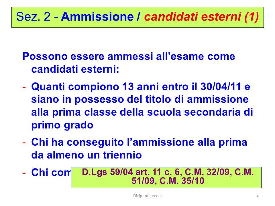 Dirigenti tecnici 6 Possono essere ammessi all'esame come candidati esterni: -Quanti compiono 13 anni entro il 30/04/11 e siano in possesso del titolo