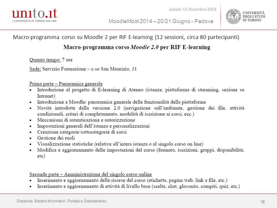 Direzione Sistemi Informativi, Portale e Orientamento sabato 13 dicembre 2014 MoodleMoot 2014 – 20/21 Giugno - Padova 1212 Macro-programma corso su Moodle 2 per RIF E-learning (12 sessioni, circa 80 partecipanti)