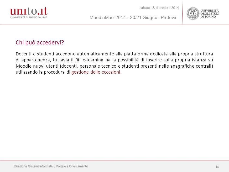 Direzione Sistemi Informativi, Portale e Orientamento sabato 13 dicembre 2014 MoodleMoot 2014 – 20/21 Giugno - Padova 14 Chi può accedervi.