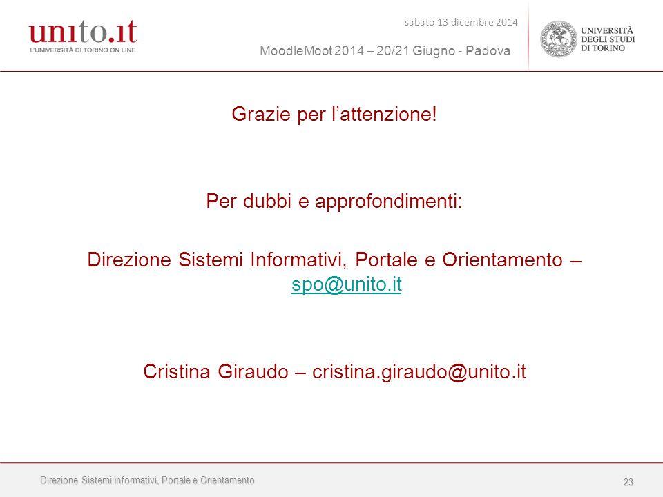 Direzione Sistemi Informativi, Portale e Orientamento sabato 13 dicembre 2014 MoodleMoot 2014 – 20/21 Giugno - Padova 23 Grazie per l'attenzione.