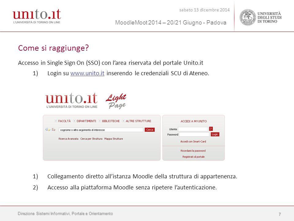 Direzione Sistemi Informativi, Portale e Orientamento sabato 13 dicembre 2014 MoodleMoot 2014 – 20/21 Giugno - Padova 7 Come si raggiunge.