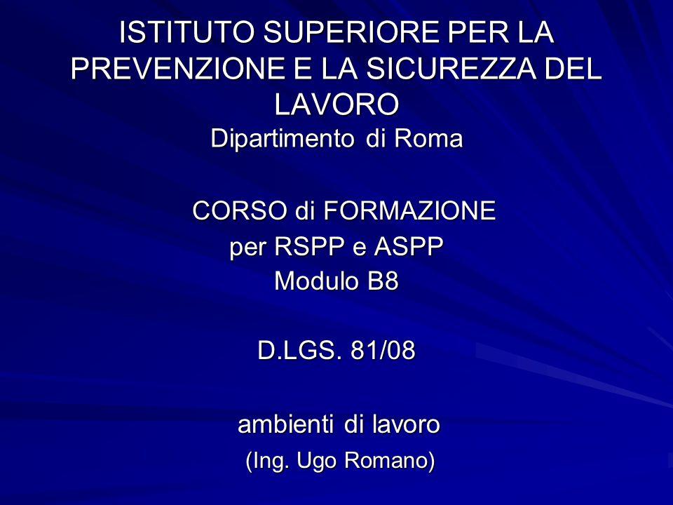 ISTITUTO SUPERIORE PER LA PREVENZIONE E LA SICUREZZA DEL LAVORO Dipartimento di Roma CORSO di FORMAZIONE CORSO di FORMAZIONE per RSPP e ASPP Modulo B8