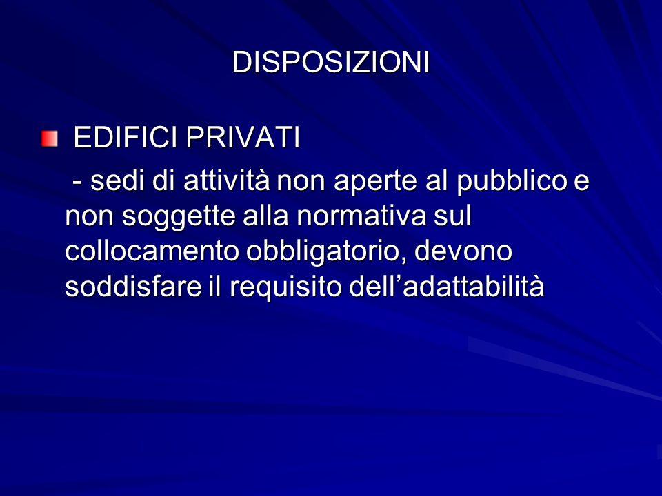 DISPOSIZIONI EDIFICI PRIVATI EDIFICI PRIVATI - sedi di attività non aperte al pubblico e non soggette alla normativa sul collocamento obbligatorio, de