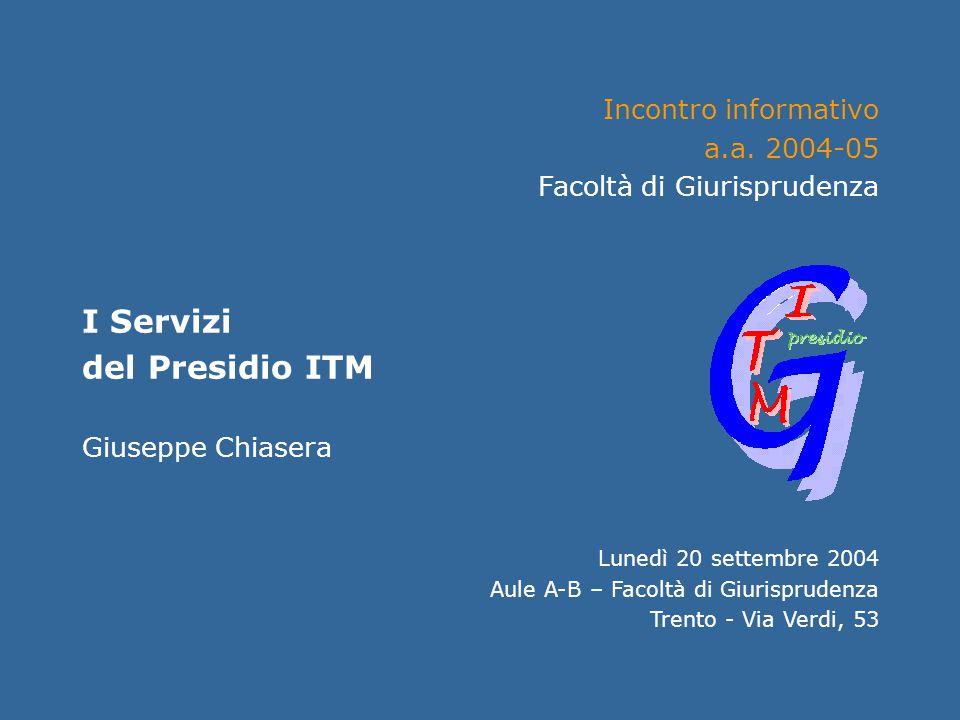 Incontro informativo Facoltà di Giurisprudenza Presentazione del Presidio ITM Lunedì 20 settembre 2004jus.unitn.itGiuseppe Chiasera Incontro informati