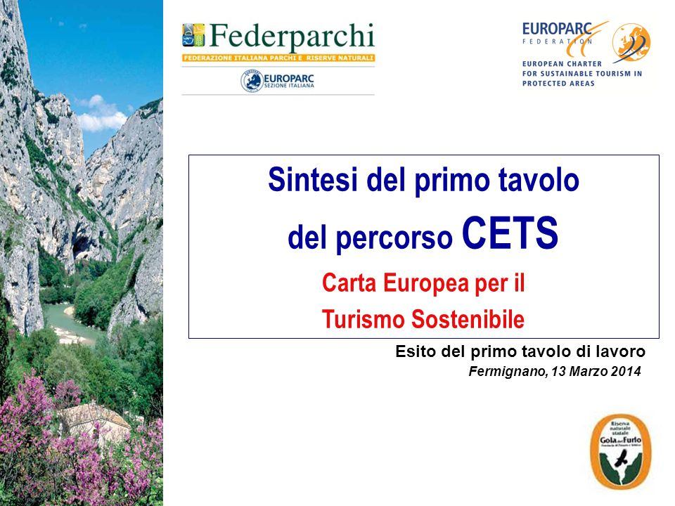 Sintesi del primo tavolo del percorso CETS Carta Europea per il Turismo Sostenibile Esito del primo tavolo di lavoro Fermignano, 13 Marzo 2014